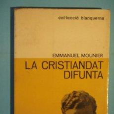 Libros de segunda mano: LA CRISTIANDAT DIFUNTA- EMMANUEL MOUNIER - EDICIONS 62, COL.BLANQUERNA Nº42, 1969 1ª ED (EN CATALA). Lote 120621891
