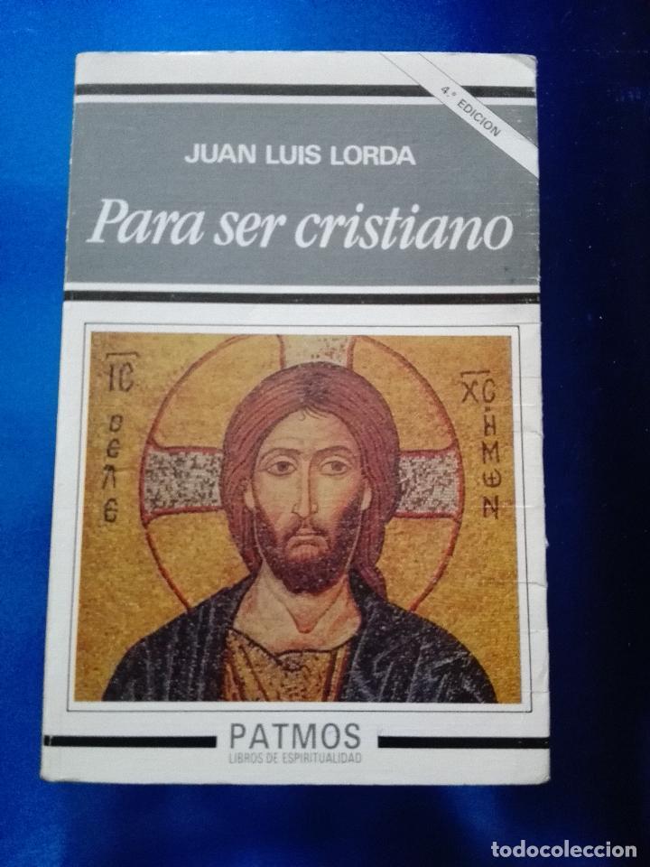 LIBRO-PARA SER CRISTIANO-JUAN LUÍS LORDA-PATMOS(LIBROS DE ESRITUALIDAD)-4ªEDICIÓN-1996-RIALP (Libros de Segunda Mano - Religión)