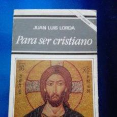 Libros de segunda mano: LIBRO-PARA SER CRISTIANO-JUAN LUÍS LORDA-PATMOS(LIBROS DE ESRITUALIDAD)-4ªEDICIÓN-1996-RIALP. Lote 120693911
