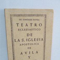 Libros de segunda mano: GIL GONZALEZ DAVILA. TEATRO ECLESIASTICO DE LA S. IGLESIA APOSTOLICA DE AVILA Y VIDAS DE SUS HOMBRES. Lote 120698291