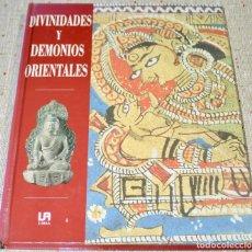 Libros de segunda mano: DIVINIDADES Y DEMONIOS ORIENTALES -109 PAG. - 23X30 CM.. Lote 120815563