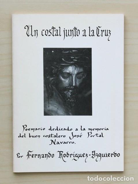 UN COSTAL JUNTO A LA CRUZ. POEMARIO DEDICADO A LA MEMORIA DEL BUEN COSTALERO JOSÉ PORTAL NAVARRO (Libros de Segunda Mano - Religión)