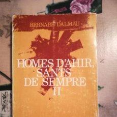 Libros de segunda mano: HOMES D'AHIR, SANTS DE SEMPRE II - BERNABÉ DALMAU - 1ª EDICIÓ DESEMBRE 1975 - EN CATALÀ. Lote 121917979