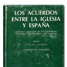 Libros de segunda mano: LOS ACUERDOS ENTRE LA IGLESIA Y ESPAÑA. POR CORRAL (CARLOS) Y ECHEVARRÍA (LAMBERTO DE).. Lote 122079015