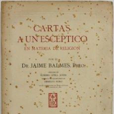 Libros de segunda mano: CARTAS A UN ESCÉPTICO EN MATERIA DE RELIGIÓN. - BALMES, JAIME. - BARCELONA, 1946.. Lote 123160922