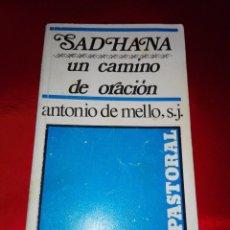 Libros de segunda mano: LIBRO-SADHANA UN CAMINO DE ORACIÓN-ANTONIO DE MELLO S.J.-SAL TERRAE-PASTORAL-9ªEDICIÓN 1988-VER FOTO. Lote 124154603