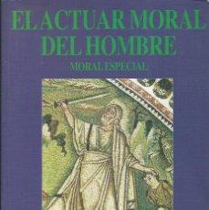 Libros de segunda mano: EL ACTUAR MORAL DEL HOMBRE: MORAL ESPECIAL, MELINA, LIVIO; BENLLOCH POVEDA, ANTONIO, (DIR.); BONANDI. Lote 124436507