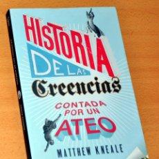 Libros de segunda mano: HISTORIA DE LAS CREENCIAS, CONTADA POR UN ATEO - MATTHEW KNEALE - EDITORIAL TAURUS / SANTILLANA 2013. Lote 124515923