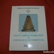 Libros de segunda mano: GUÍA PARA VISITAR LOS SANTUARIOS MARIANOS DE ANDALUCÍA OCCIDENTAL. Lote 125072143