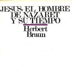 Libros de segunda mano: JESÚS, EL HOMBRE DE NAZARET Y SU TIEMPO - HERBERT BRAUN - EDICIONES SIGUEME. Lote 125302520