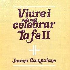 Libros de segunda mano: VIURE I CELEBRAR LA FE II - JAUME CAMPALANS - CLARET - ELS DAUS. Lote 125302778
