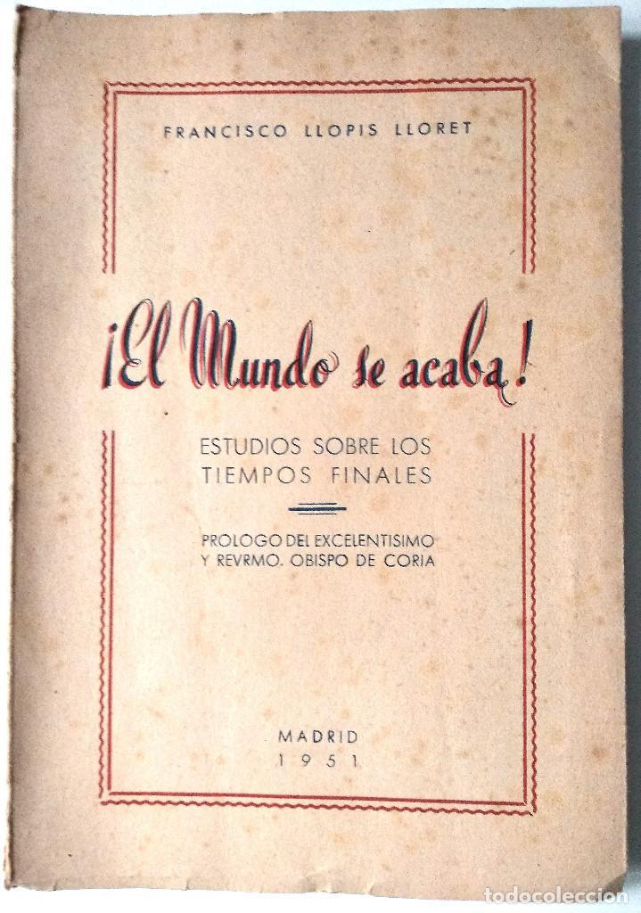 ¡EL MUNDO SE ACABA! ESTUDIO SOBRE LOS TIEMPOS FINALES - FRANCISCO LLOPIS LLORET - MADRID 1951 (Libros de Segunda Mano - Religión)