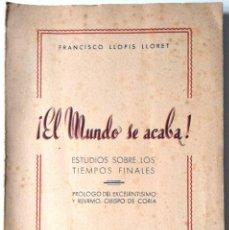 Libros de segunda mano: ¡EL MUNDO SE ACABA! ESTUDIO SOBRE LOS TIEMPOS FINALES - FRANCISCO LLOPIS LLORET - MADRID 1951. Lote 125362059