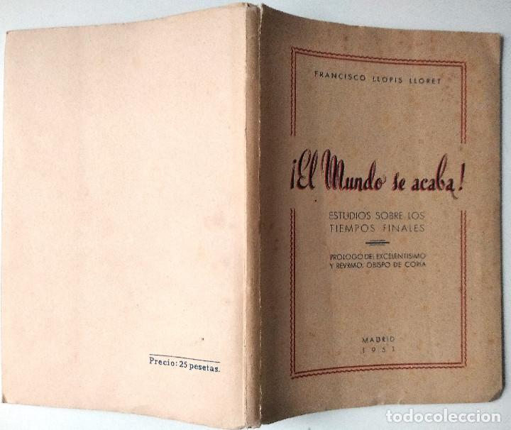 Libros de segunda mano: ¡EL MUNDO SE ACABA! ESTUDIO SOBRE LOS TIEMPOS FINALES - FRANCISCO LLOPIS LLORET - MADRID 1951 - Foto 2 - 125362059