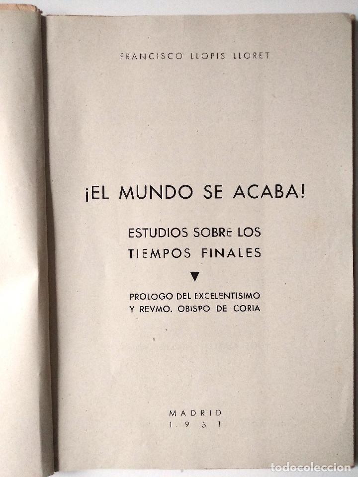 Libros de segunda mano: ¡EL MUNDO SE ACABA! ESTUDIO SOBRE LOS TIEMPOS FINALES - FRANCISCO LLOPIS LLORET - MADRID 1951 - Foto 3 - 125362059