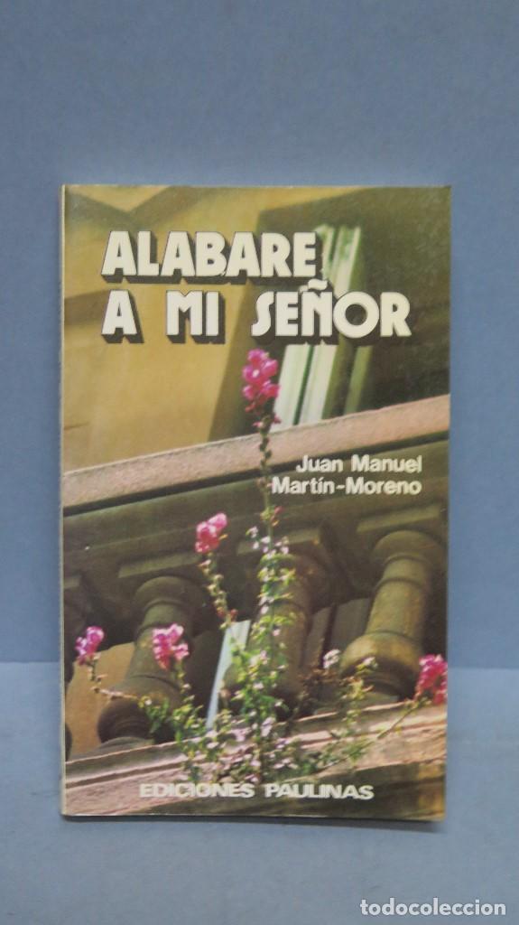 ALABARE A MI SEÑOR. JUAN MANUEL MARTIN-MORENO (Libros de Segunda Mano - Religión)