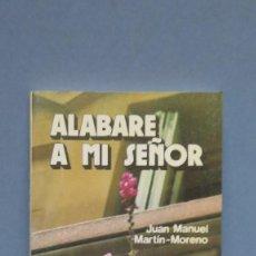 Livres d'occasion: ALABARE A MI SEÑOR. JUAN MANUEL MARTIN-MORENO. Lote 125363963