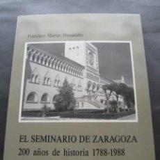 Libros de segunda mano: EL SEMINARIO DE ZARAGOZA 200 AÑOS DE HISTORIA 1788 - 1988. POR FRANCISCO MARTIN HERNANDEZ . Lote 126056083