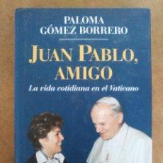 Libros de segunda mano: JUAN PABLO, AMIGO. LA VIDA COTIDIANA EN EL VATICANO (PALOMA GOMEZ BORRERO) CIRCULO DE LECTORES . Lote 126253327