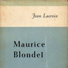 Libros de segunda mano: LACROIX : MAURICE BLONDEL, SU VIDA, SU OBRA (TAURUS, 1966) CATALÁN. Lote 127018987
