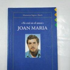 Libros de segunda mano: YO CREI EN EL AMOR. JOAN MARIA. MONTSERRAT SAGRERA I BOSCH. EDITORIAL CLARET. TDK300. Lote 127151555