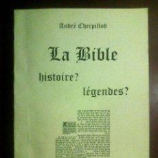 Libros de segunda mano: LA BIBLE: HISTOIRE? LÉGENDES? - ANDRÉ CHERPILLOD - EN FRANCÉS / BIBLIA, EXÉGESIS /. Lote 244458965
