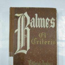 Libros de segunda mano: EL CRITERIO. BALMES, JAIME. EDITORIAL ARALUCE BARCELONA 1950. TDK347. Lote 127203383