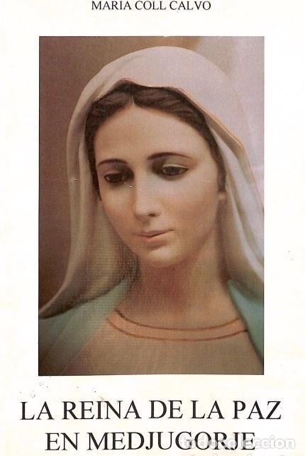 LA REINA DE LA PAZ EN MEDJUGORJE. MARÍA COLL CALVO . (Libros de Segunda Mano - Religión)