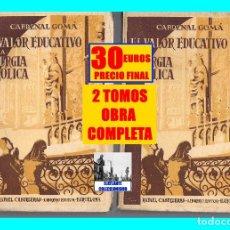 Libros de segunda mano: EL VALOR EDUCATIVO DE LA LITURGIA CATÓLICA 2 TOMOS - CARDENAL GOMÁ - ARZOBISPO DE TOLEDO - COMPLETO. Lote 127922003