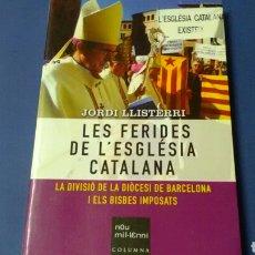 Libros de segunda mano: LES FERIDES DE L'ESGLÉSIA CATÒLICA .JORDI LLISTERRI . LA DIVISIÓ DE LA DIÒCESI DE BARNA I ELS BISBES. Lote 128011092