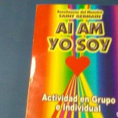 Libros de segunda mano: AI AM YO SOY. ACTIVIDAD EN GRUPO E INDIVIDUAL .ENSEÑANZAS DEL MAESTRO SAINT GERMAIN ED.HUMANITAS.. Lote 128104098
