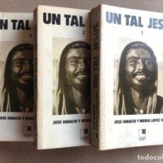 Libros de segunda mano: UN TAL JESÚS POR JOSÉ IGNACIO Y MARÍA LÓPEZ VIGIL. OBRA EN 3 TOMOS. ED. LOGUEZ, 1982. (1ªEDICIÓN).. Lote 174088925