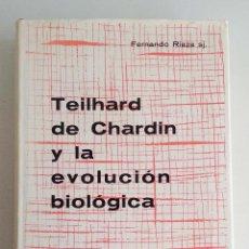 Libros de segunda mano: TEILHARD DE CHARDIN Y LA EVOLUCIÓN BIOLÓGICA. FERNANDO RIAZA.. Lote 195250353