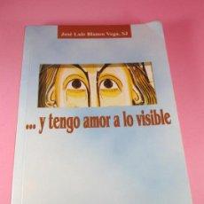 Libros de segunda mano: LIBRO-POESÍA/RELIGIÓN-... Y TENGO AMOR A LO VISIBLE-SAL TERRAE-JOSÉ LUÍS BLANCO VEGA SJ-EL POZO DE S. Lote 128504647