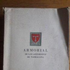 Libros de segunda mano: ARMORIAL DE LOS ARZOBISPOS DE TARRAGONA / EJEMPLAR Nº 57 / DR. JOSÉ GRAMUNT / EDI. ORBIS / 1946 / S. Lote 129318703