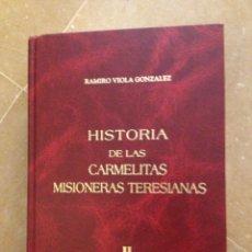 Libros de segunda mano: HISTORIA DE LAS CARMELITAS MISIONERAS TERESIANAS II RAÍCES Y CARISMA (RAMIRO VIOLA GONZÁLEZ). Lote 129526328