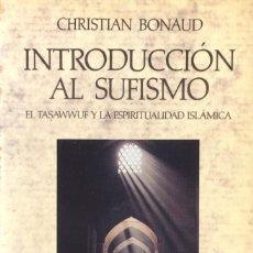 Libros de segunda mano: INTRODUCCIÓN AL SUFISMO. CHRISTIAN BONAUD.. Lote 129562115