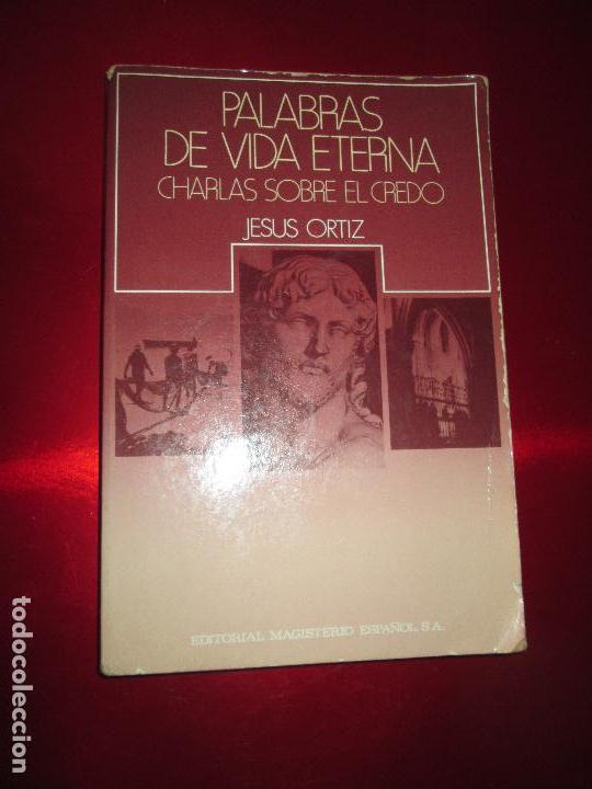 LIBRO-PALABRAS DE VIDA ETERNA-CHARLAS SOBRE EL CREDO.JESÚS ORTIZ-ED.MAGISTERIO ESPAÑOL-1981 (Libros de Segunda Mano - Religión)