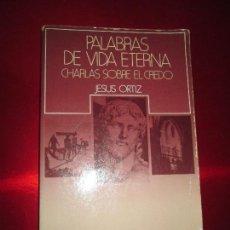 Libros de segunda mano: LIBRO-PALABRAS DE VIDA ETERNA-CHARLAS SOBRE EL CREDO.JESÚS ORTIZ-ED.MAGISTERIO ESPAÑOL-1981. Lote 129694039