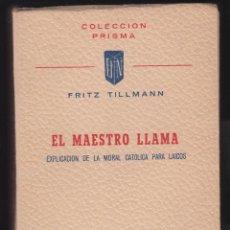 Libros de segunda mano: EL MAESTRO LLAMA FRITZ TILLMANN 484 PAGINAS SAN SEBASTIAN AÑO1956 LR5026. Lote 129696379