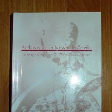 Libros de segunda mano: ARCHIVOS DE LA IGLESIA DE SEVILLA : HOMENAJE AL ARCHIVERO D. PEDRO RUBIO MERINO . Lote 130037831