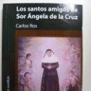 Libros de segunda mano: LOS SANTOS AMIGOS DE SOR ÁNGELA DE LA CRUZ. CARLOS ROS. DEDICADO POR EL AUTOR.. Lote 130228086