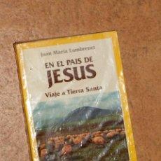Libros de segunda mano: EN EL PAÍS DE JESÚS. VIAJE A TIERRA SANTA JUAN MARÍA LUMBRERAS . Lote 130290338