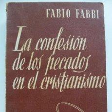 Libros de segunda mano: LA CONFESIÓN DE LOS PECADOS EN EL CRISTIANISMO. FABIO FABBI.. Lote 130306938