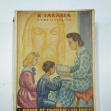 Libros de segunda mano: ¿COMO SE EDUCAN A LOS HIJOS? R. P. RAMON SARABIA. REDENTORISTA. 1945. PERPETUO SOCORRO. TDK351. Lote 130481990
