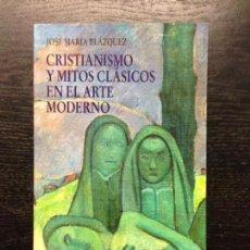 Libros de segunda mano: CRISTIANISMO Y MITOS CLASICOS EN EL ARTE MODERNO, BLAZQUEZ, JOSE MARIA, 2009. Lote 130538546