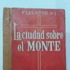Libros de segunda mano: LA CIUDAD SOBRE EL MONTE SEGUNDA SERIE CONVERTIDOS DEL SIGLO XX 1962 F. LELOTTE ED. STVDIVM. Lote 130565702