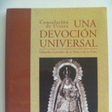 Libros de segunda mano: CONSOLACION DE UTRERA , UNA DEVOCION UNIVERSAL , DE EDUARDO GONZALEZ DE LA PEÑA, 2001. Lote 130723684