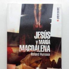 Libros de segunda mano: JESÚS Y MARÍA MAGDALENA - ROLAND HUREAUX - ED. EDAF. 2005 - CRISTIANISMO. Lote 130789980