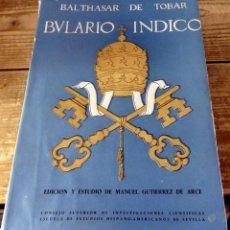 Libros de segunda mano: BULARIO INDICO. COMPENDIO BULARIO INDICO. TOMO I. DE ALEJANDRO VI A CLEMENTE VIII, BALTHASAR DE TOBA. Lote 131408414